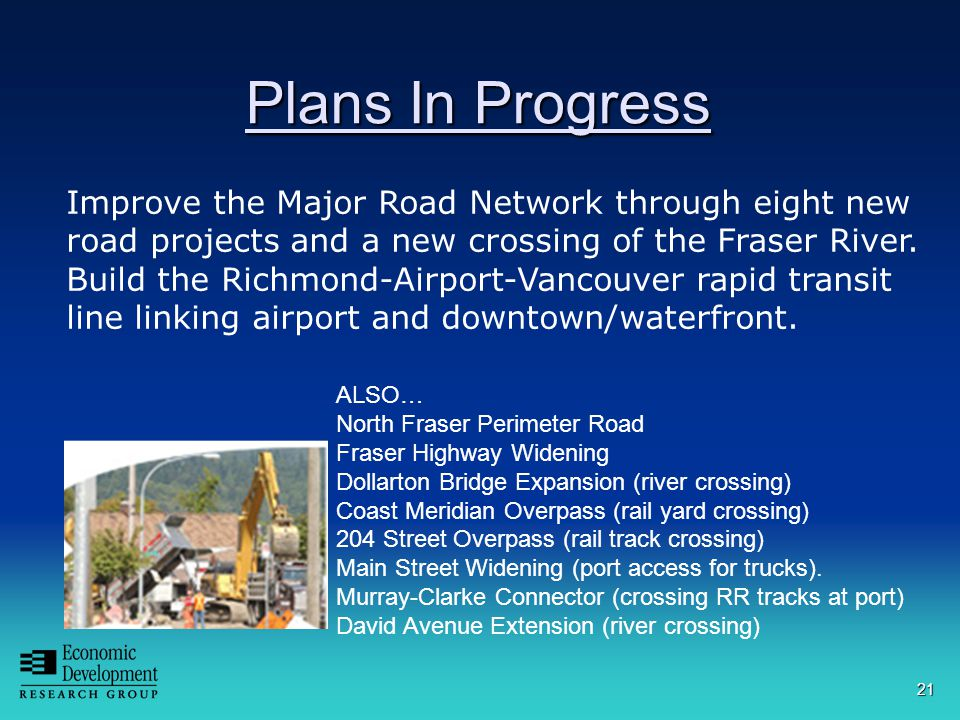 21 Plans In Progress A New Crossing of the Fraser River and Regional Road Improvements Improve the Major Road Network through eight new road projects and a new crossing of the Fraser River.