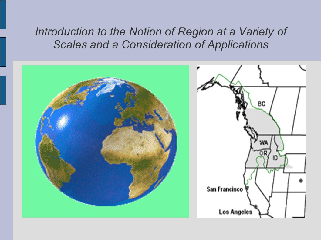 Different Regional Scales Biome- a large-scale geoclimatic region measured by climate, and the resulting flora and fauna.