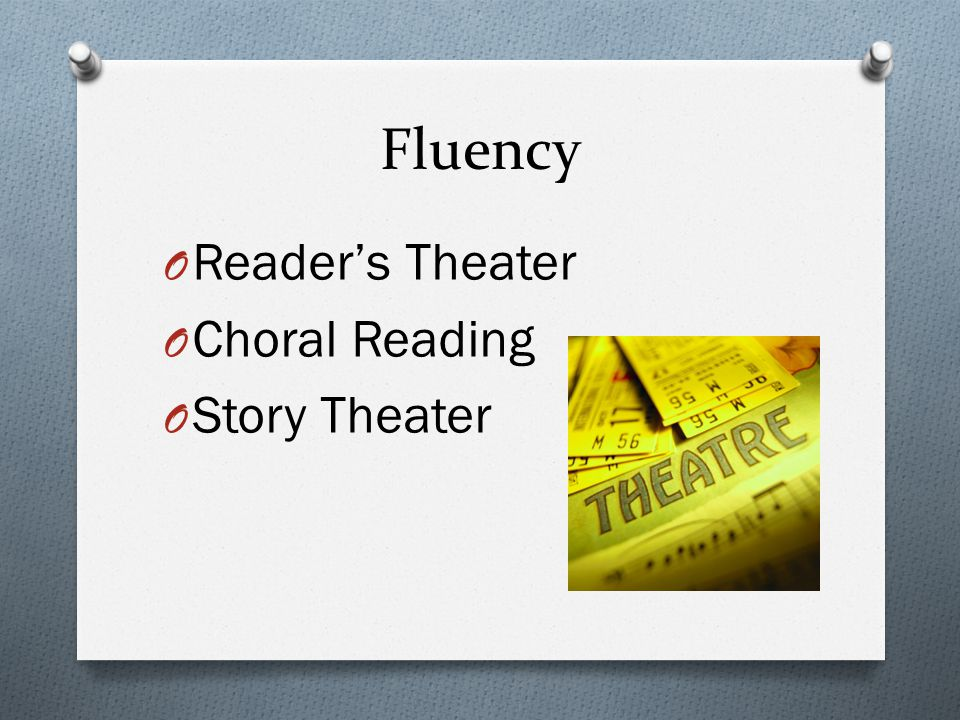 Fluency O Reader's Theater O Choral Reading O Story Theater