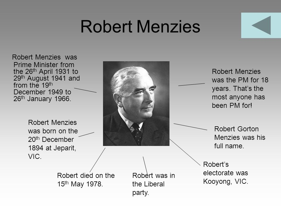 Robert Menzies Robert Menzies was Prime Minister from the 26 th April 1931 to 29 th August 1941 and from the 19 th December 1949 to 26 th January 1966