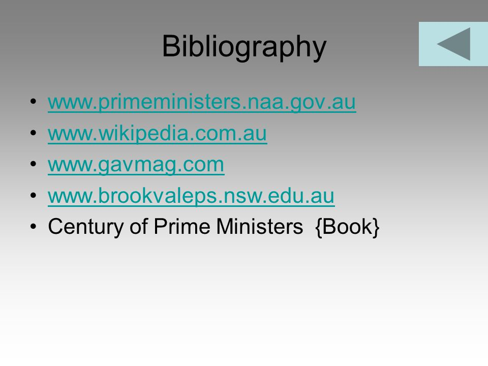 Bibliography www.primeministers.naa.gov.au www.wikipedia.com.au www.gavmag.com www.brookvaleps.nsw.edu.au Century of Prime Ministers {Book}