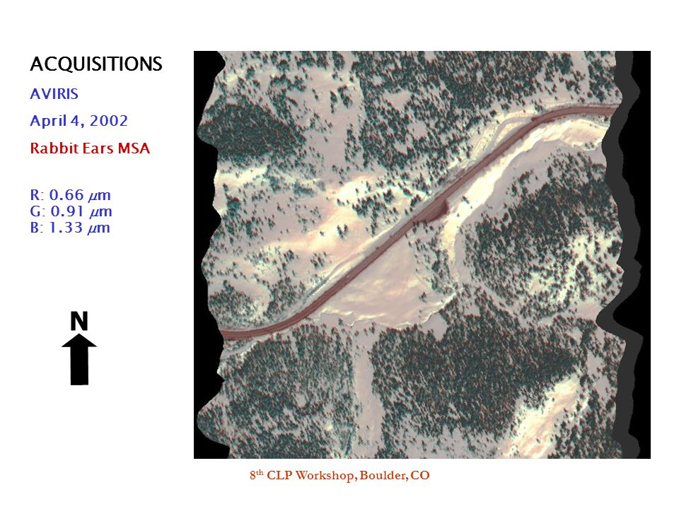 8 th CLP Workshop, Boulder, CO ACQUISITIONS AVIRIS April 4, 2002 Rabbit Ears MSA R: 0.66  m G: 0.91  m B: 1.33  m N