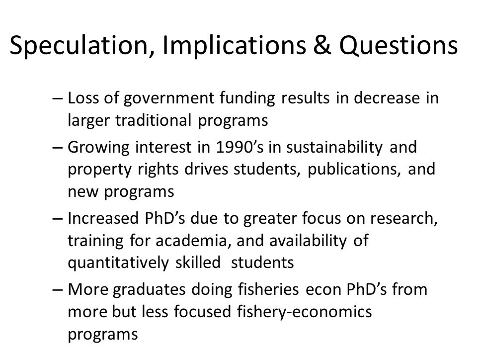 Speculation, Implications & Questions – Loss of government funding results in decrease in larger traditional programs – Growing interest in 1990's in