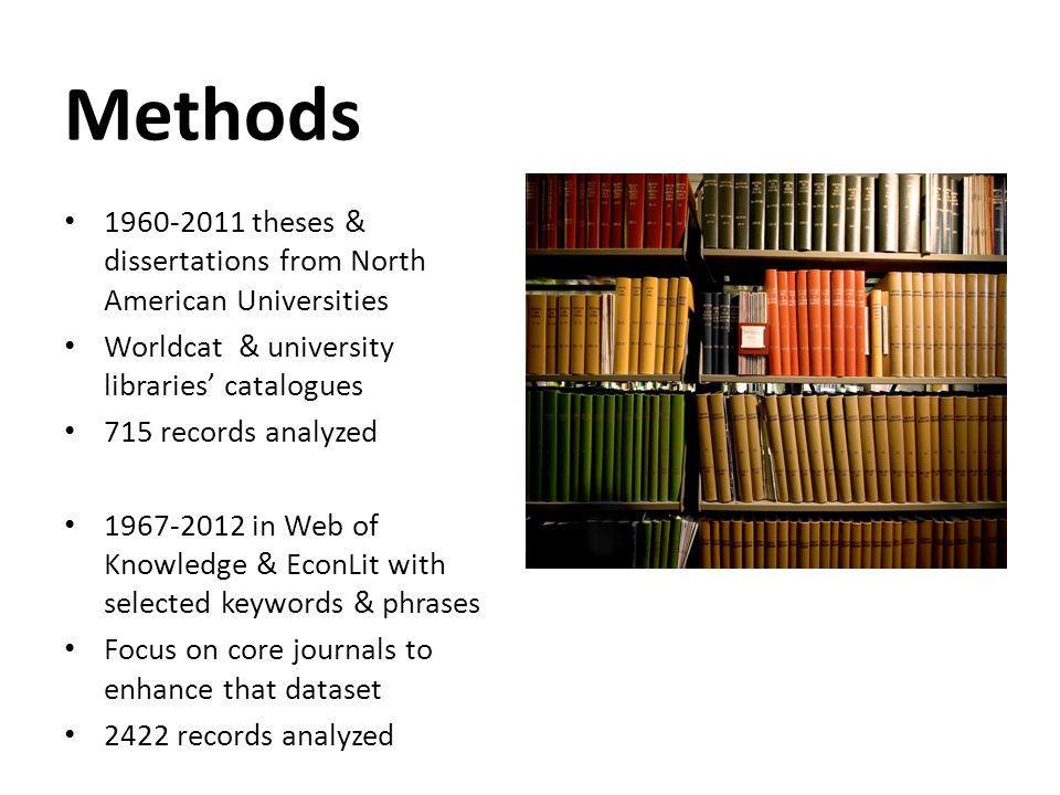 Methods 1960-2011 theses & dissertations from North American Universities Worldcat & university libraries' catalogues 715 records analyzed 1967-2012 i