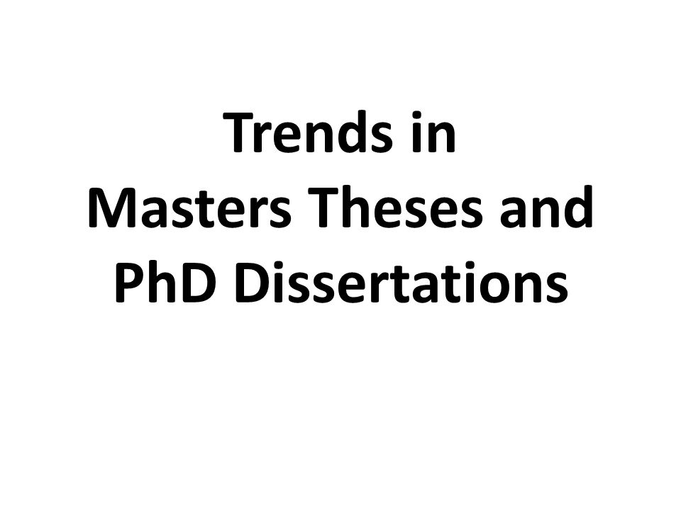 Trends in Masters Theses and PhD Dissertations