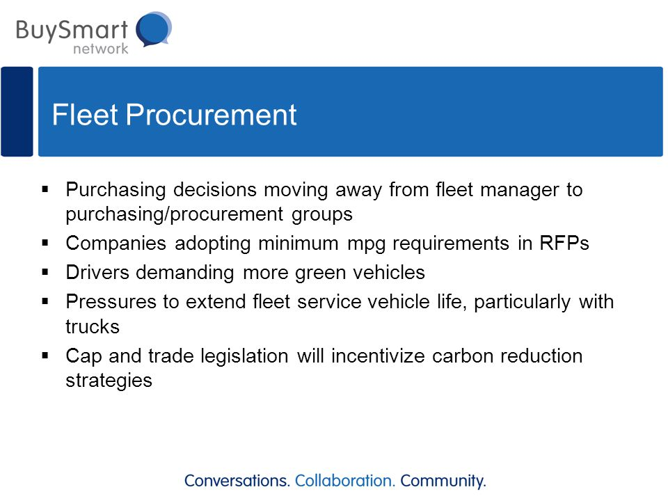 Fleet Procurement  Purchasing decisions moving away from fleet manager to purchasing/procurement groups  Companies adopting minimum mpg requirements