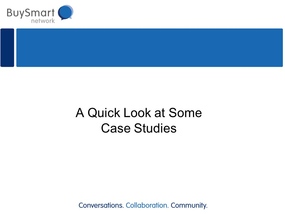 A Quick Look at Some Case Studies