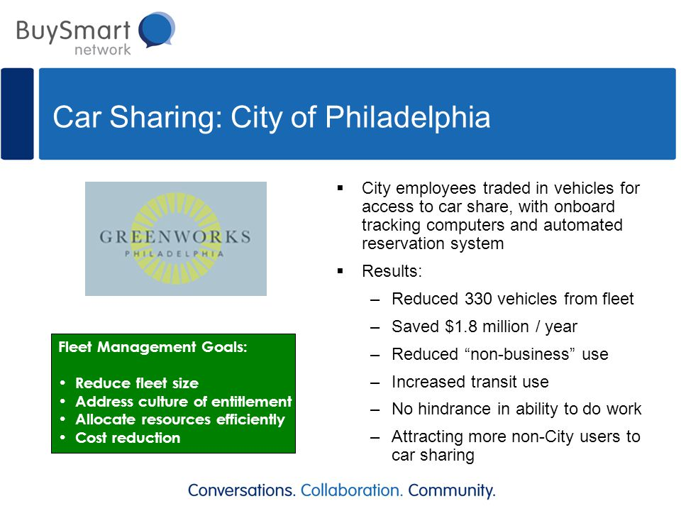 Car Sharing: City of Philadelphia  City employees traded in vehicles for access to car share, with onboard tracking computers and automated reservati