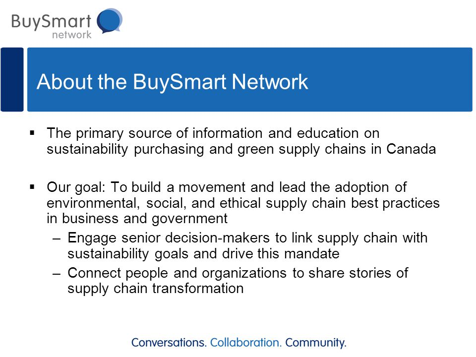 About the BuySmart Network  The primary source of information and education on sustainability purchasing and green supply chains in Canada  Our goal