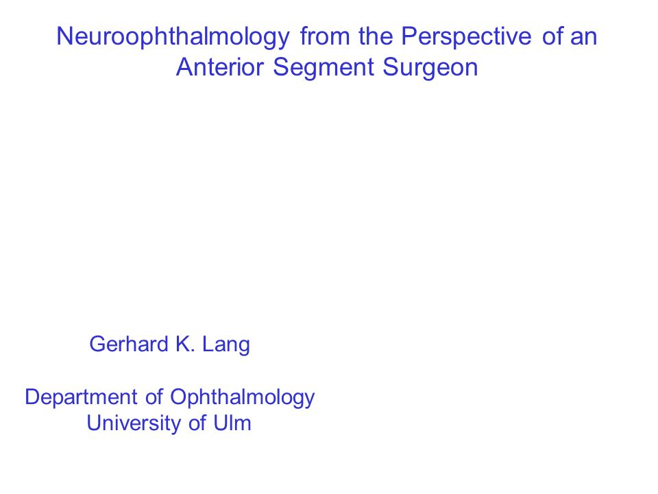 Neuroophthalmology from the Perspective of an Anterior Segment Surgeon Gerhard K.