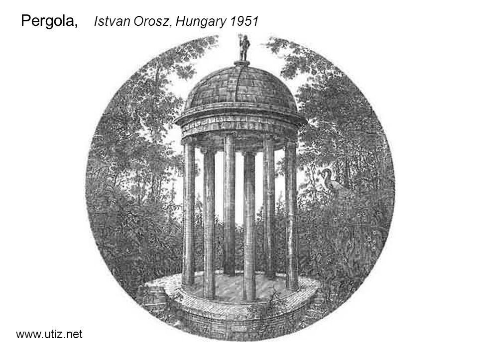 Pergola, Istvan Orosz, Hungary 1951 www.utiz.net