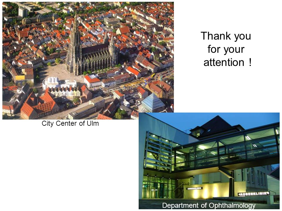 Department of Ophthalmology Thank you for your attention ! City Center of Ulm