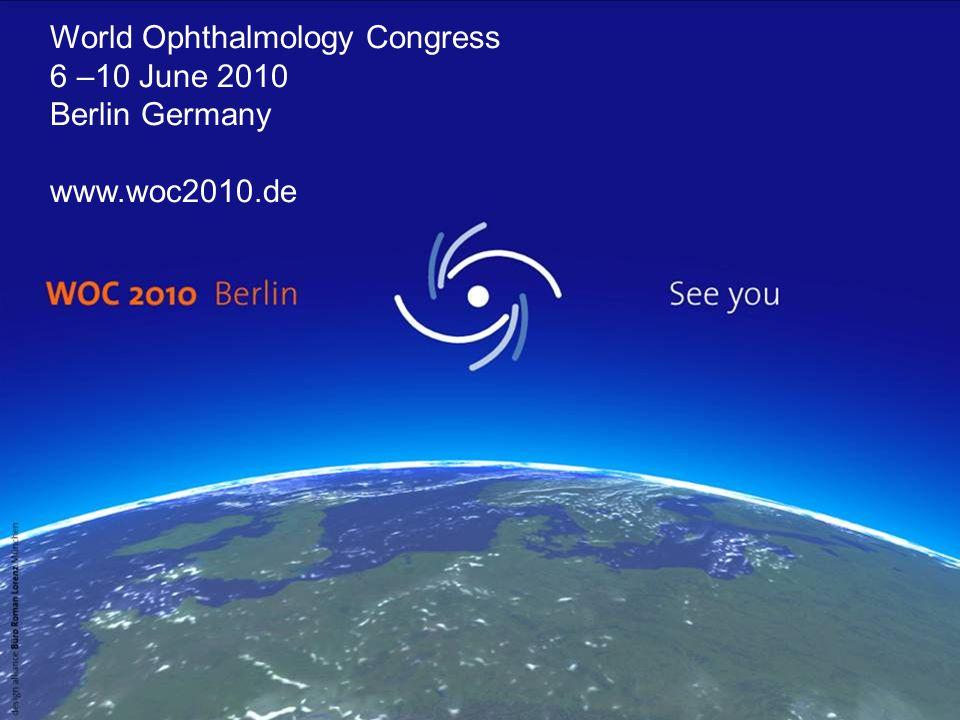 World Ophthalmology Congress 6 –10 June 2010 Berlin Germany www.woc2010.de