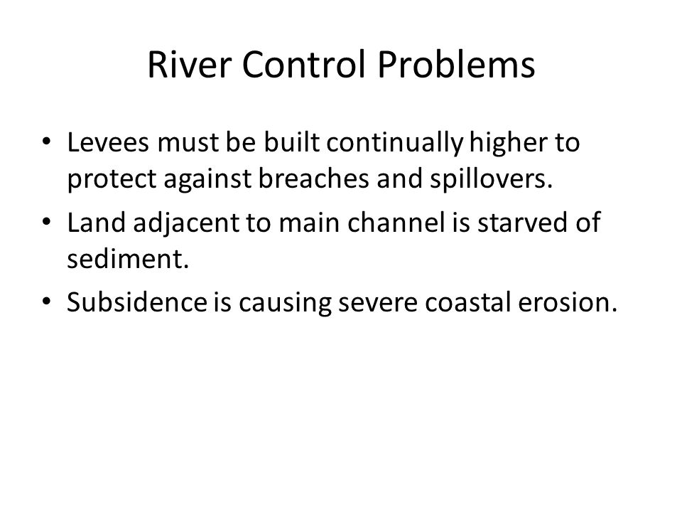 River Control Problems Levees must be built continually higher to protect against breaches and spillovers.