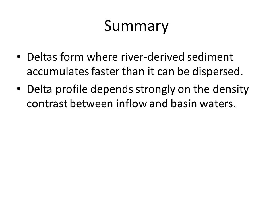 Summary Deltas form where river-derived sediment accumulates faster than it can be dispersed.