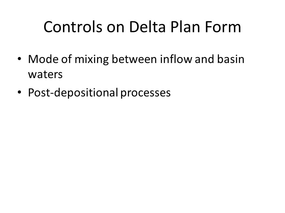 Controls on Delta Plan Form Mode of mixing between inflow and basin waters Post-depositional processes