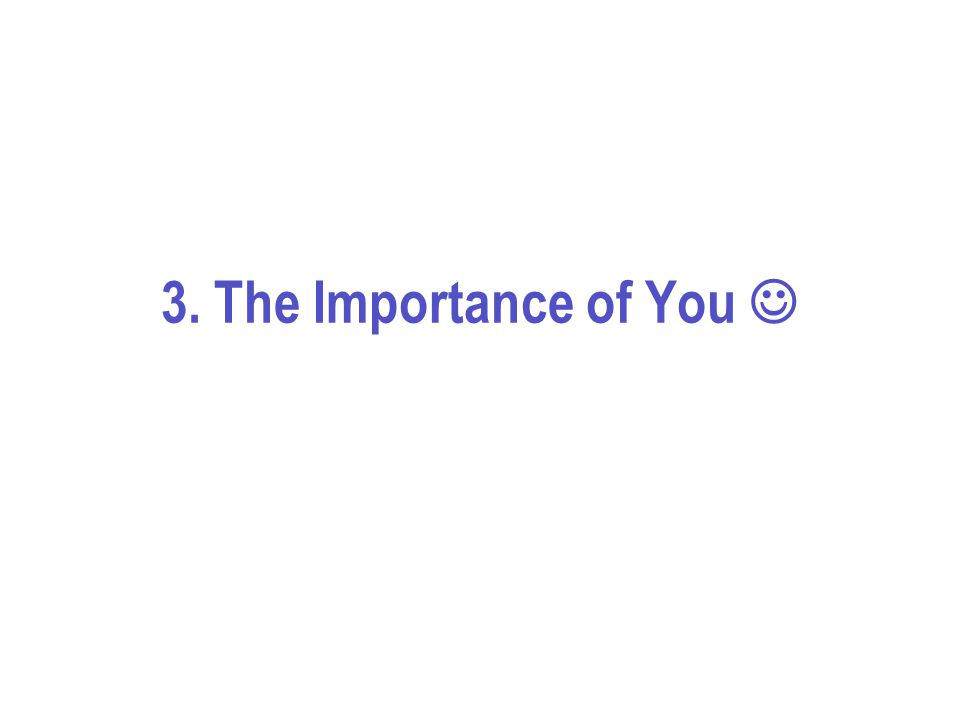 3. The Importance of You