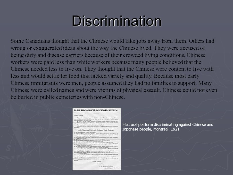 Discrimination Some Canadians thought that the Chinese would take jobs away from them. Others had wrong or exaggerated ideas about the way the Chinese