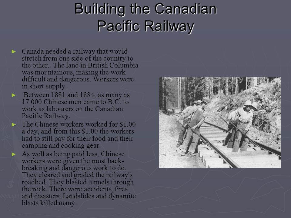 Building the Canadian Pacific Railway ► ► Canada needed a railway that would stretch from one side of the country to the other. The land in British Co