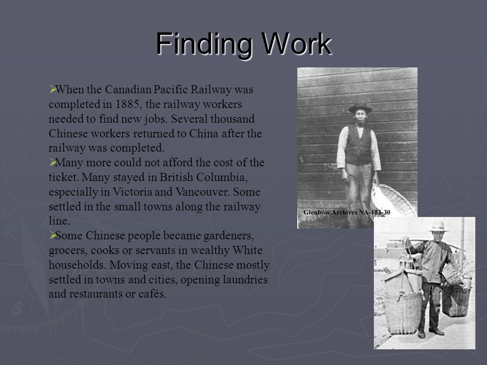 Finding Work The Chinese railway workers lived in camps, sleeping in tents or boxcars. They did their own cooking over open outdoor fires. They mainly