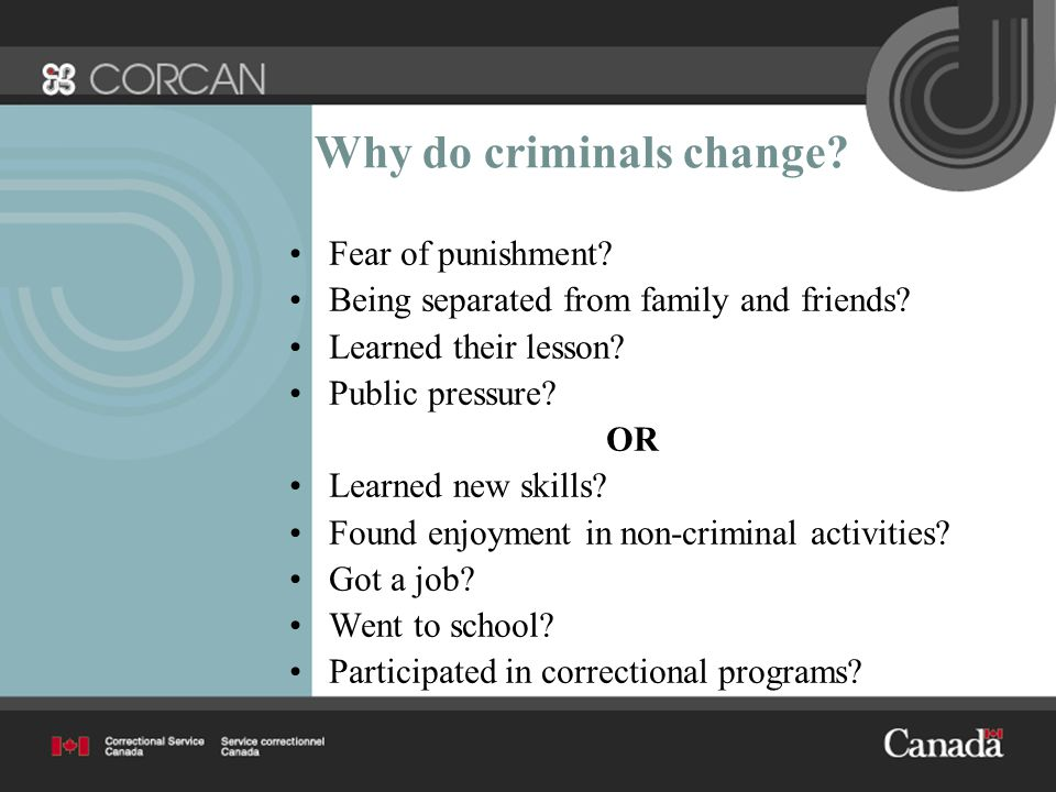 Why do criminals change. Fear of punishment. Being separated from family and friends.