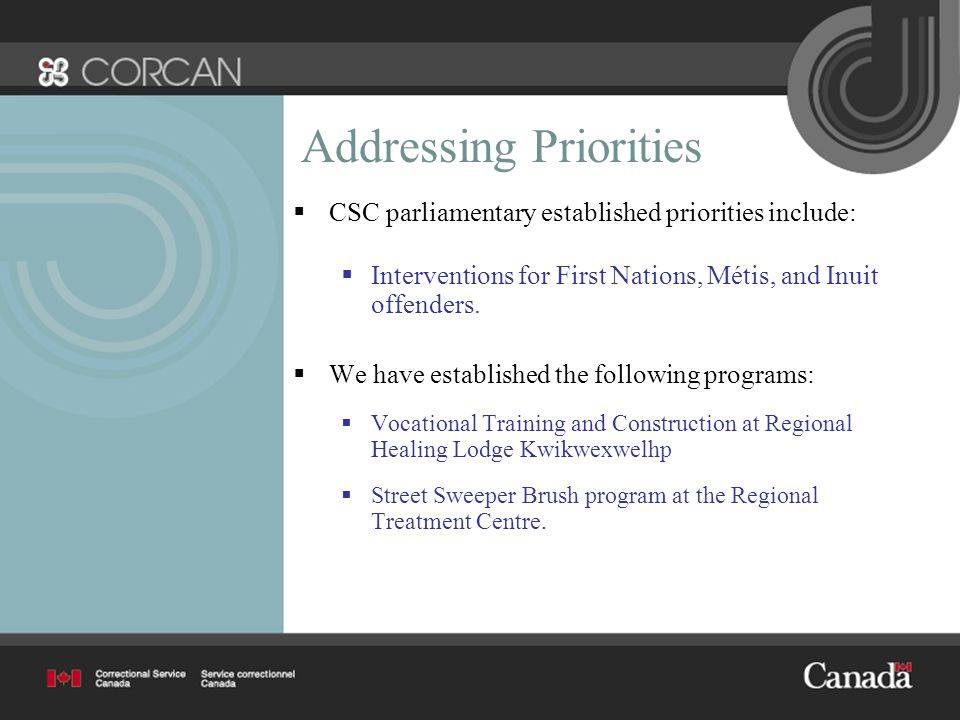 Addressing Priorities  CSC parliamentary established priorities include:  Interventions for First Nations, Métis, and Inuit offenders.