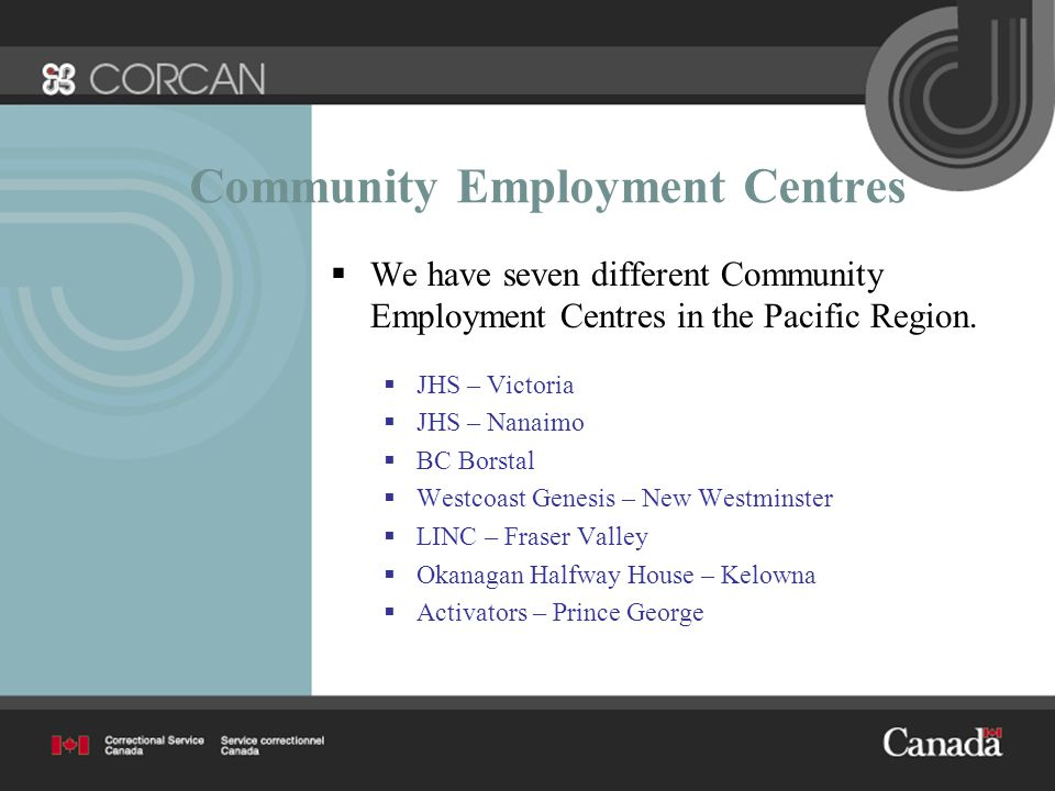Community Employment Centres  We have seven different Community Employment Centres in the Pacific Region.