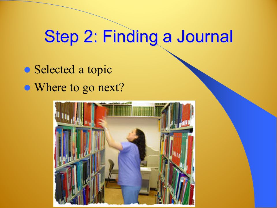 Step 2: Finding a Journal Selected a topic Where to go next?