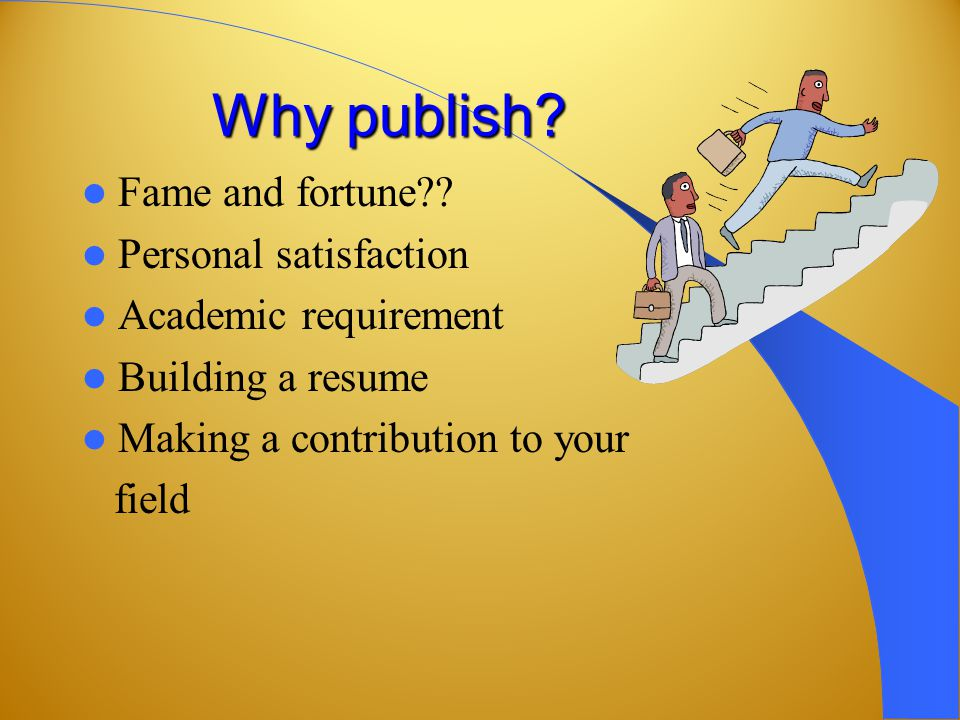 Why publish. Fame and fortune?.