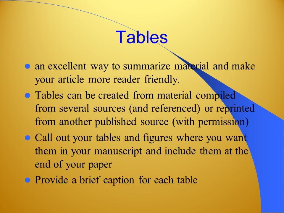 Tables an excellent way to summarize material and make your article more reader friendly.