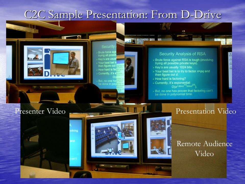 C2C Sample Presentation: From D-Drive Presenter VideoPresentation Video Remote Audience Video