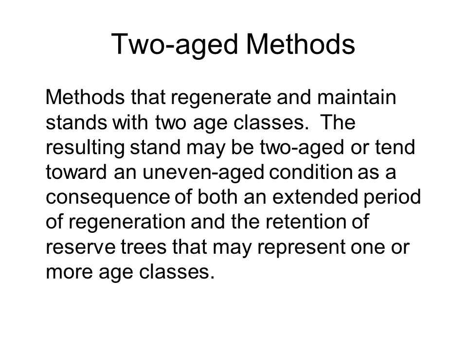 Two-aged Methods Methods that regenerate and maintain stands with two age classes.