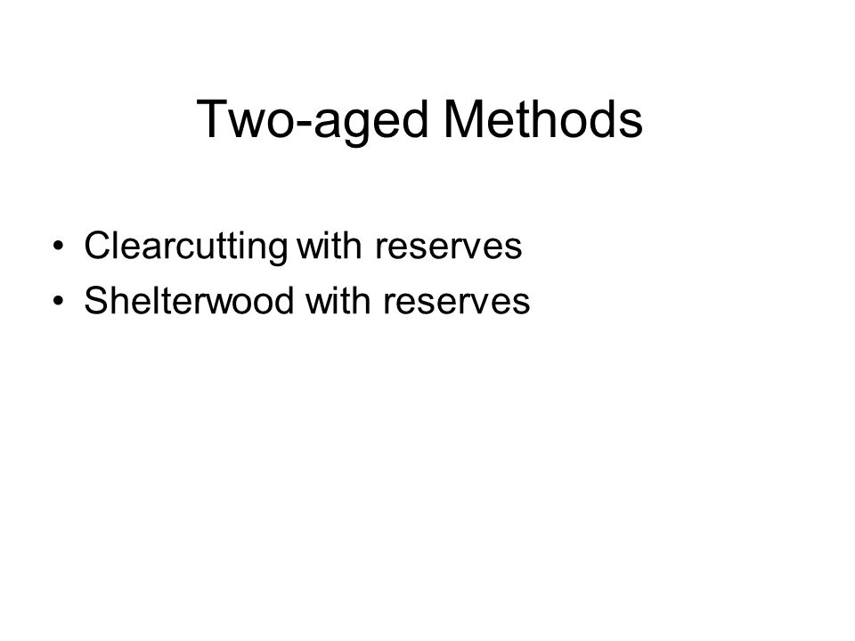 Two-aged Methods Clearcutting with reserves Shelterwood with reserves