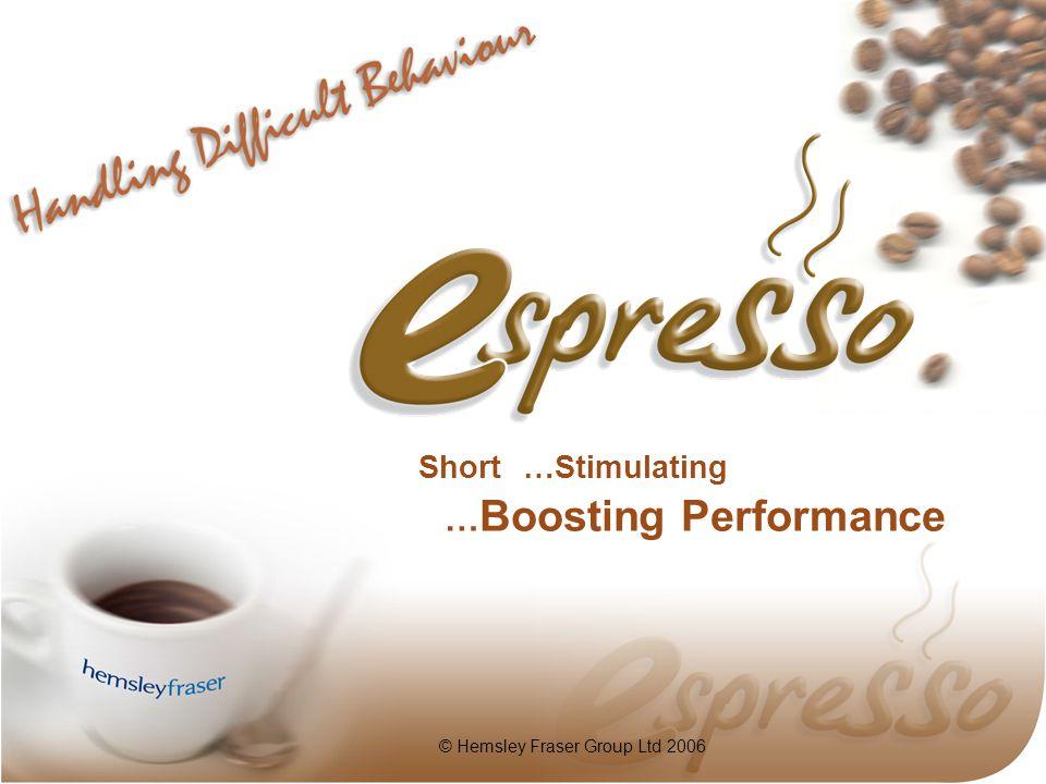 Short…Stimulating … Boosting Performance © Hemsley Fraser Group Ltd 2006