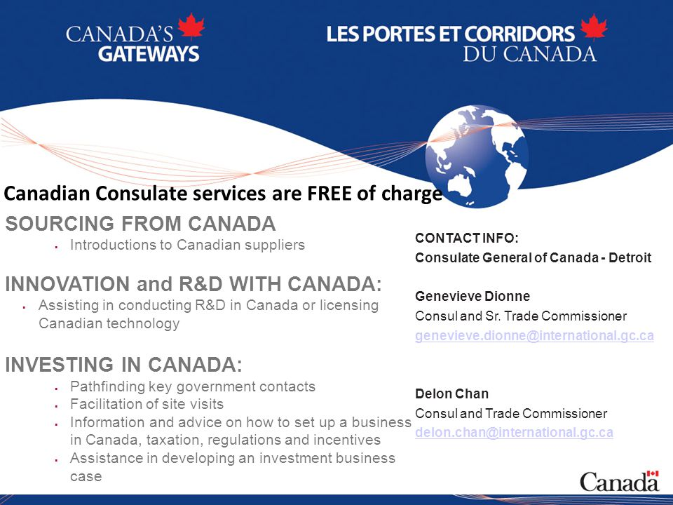 13 CONTACT INFO: Consulate General of Canada - Detroit Genevieve Dionne Consul and Sr.