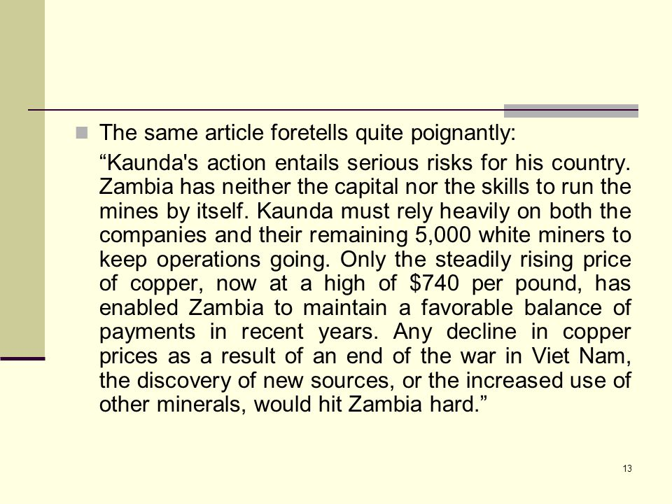 "13 The same article foretells quite poignantly: ""Kaunda's action entails serious risks for his country. Zambia has neither the capital nor the skills"