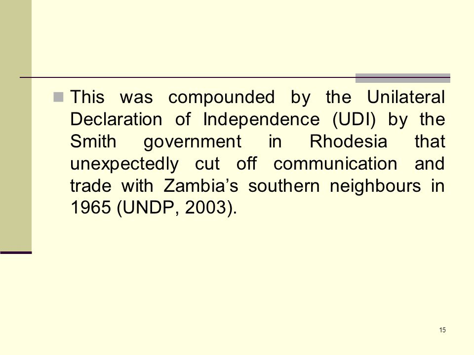 15 This was compounded by the Unilateral Declaration of Independence (UDI) by the Smith government in Rhodesia that unexpectedly cut off communication