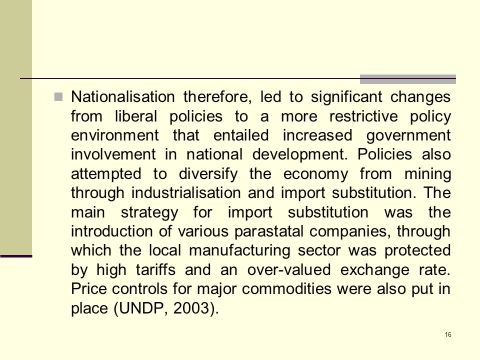 16 Nationalisation therefore, led to significant changes from liberal policies to a more restrictive policy environment that entailed increased govern