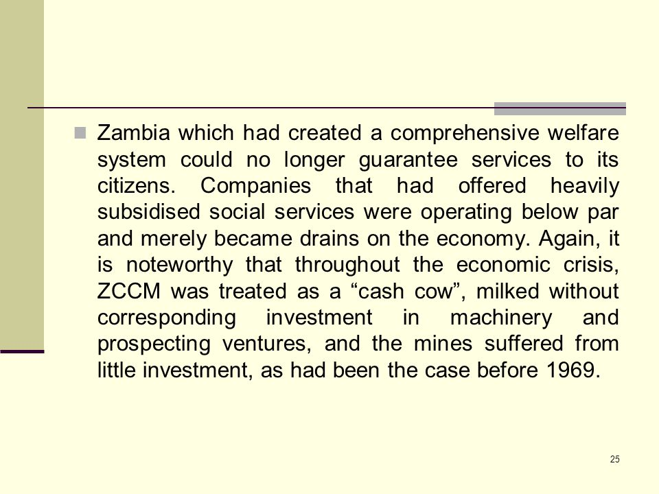25 Zambia which had created a comprehensive welfare system could no longer guarantee services to its citizens. Companies that had offered heavily subs