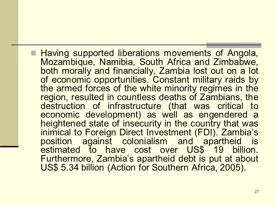 27 Having supported liberations movements of Angola, Mozambique, Namibia, South Africa and Zimbabwe, both morally and financially, Zambia lost out on