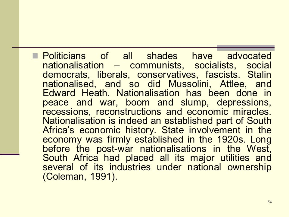 34 Politicians of all shades have advocated nationalisation – communists, socialists, social democrats, liberals, conservatives, fascists. Stalin nati
