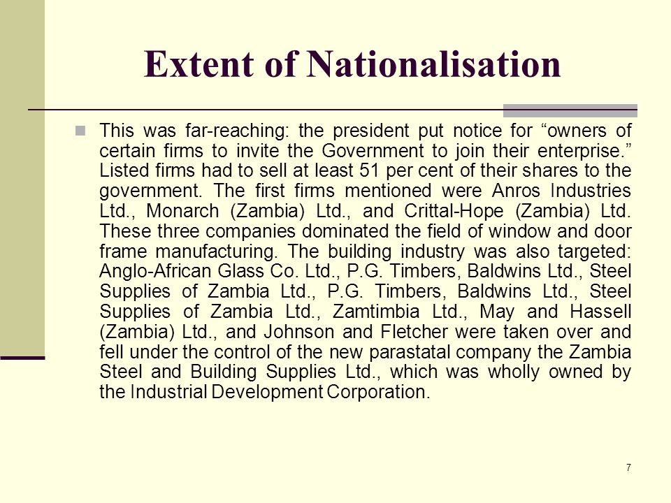 "7 Extent of Nationalisation This was far-reaching: the president put notice for ""owners of certain firms to invite the Government to join their enterp"