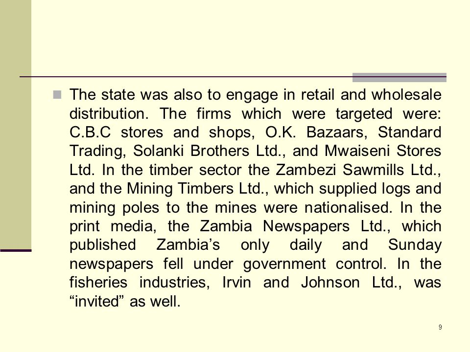 9 The state was also to engage in retail and wholesale distribution. The firms which were targeted were: C.B.C stores and shops, O.K. Bazaars, Standar