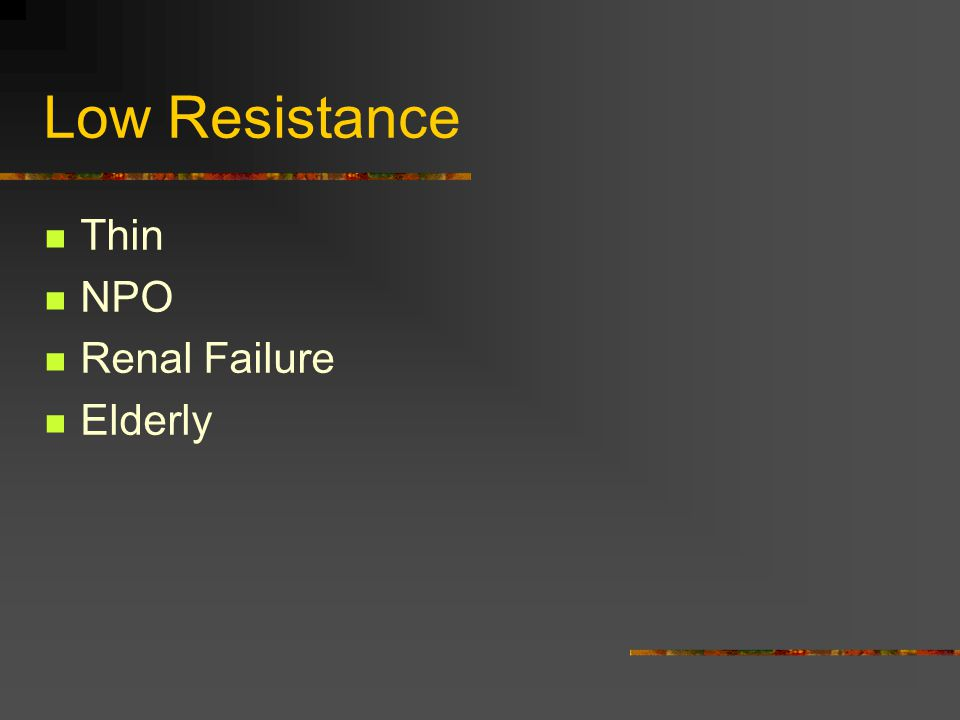 Low Resistance Thin NPO Renal Failure Elderly