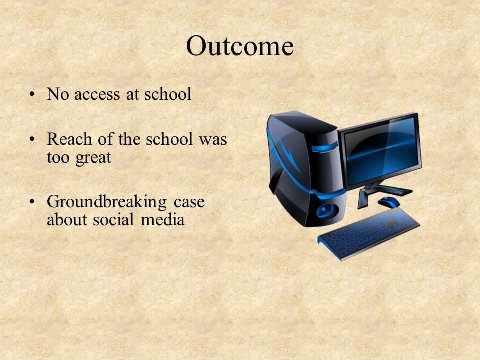 Outcome No access at school Reach of the school was too great Groundbreaking case about social media