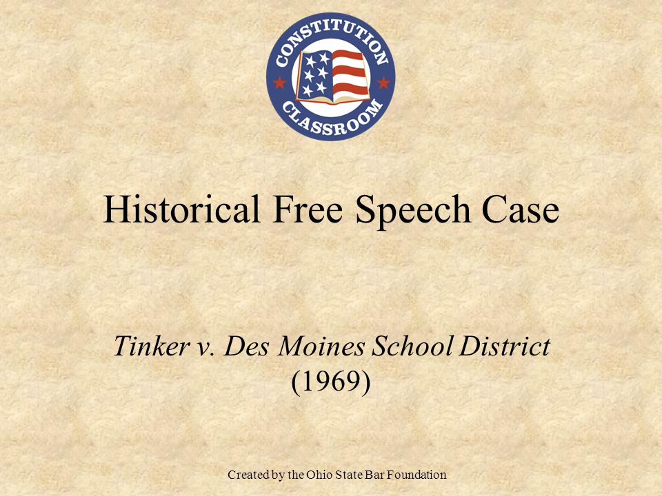 Historical Free Speech Case Tinker v. Des Moines School District (1969) Created by the Ohio State Bar Foundation