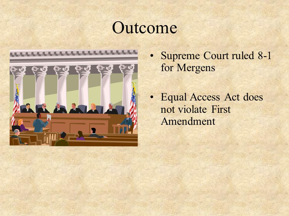 Outcome Supreme Court ruled 8-1 for Mergens Equal Access Act does not violate First Amendment