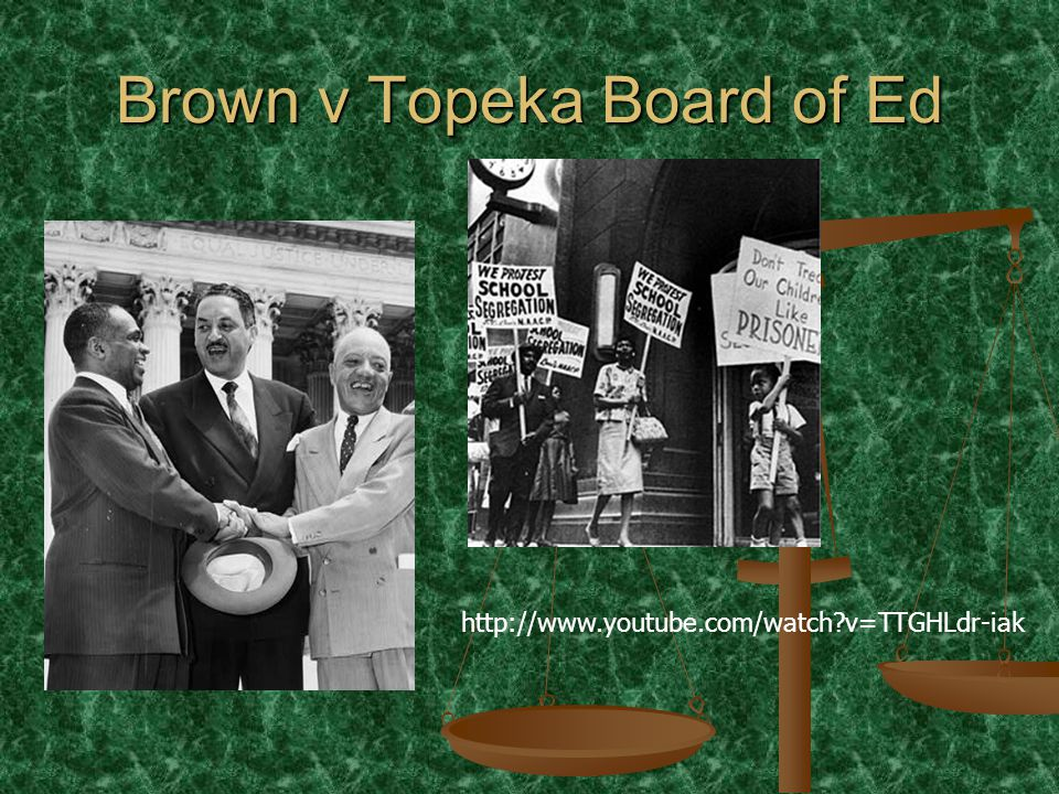 Brown v Topeka Board of Ed http://www.youtube.com/watch v=TTGHLdr-iak