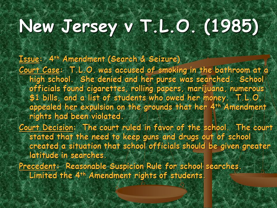 New Jersey v T.L.O. (1985) Issue: 4 th Amendment (Search & Seizure) Court Case: T.L.O.