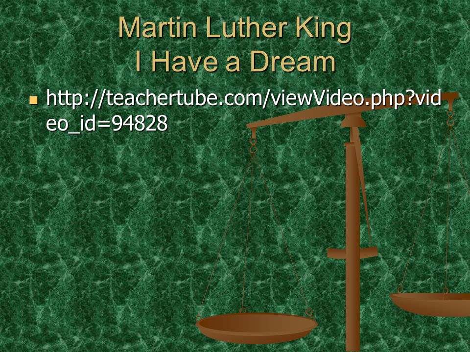 Martin Luther King I Have a Dream http://teachertube.com/viewVideo.php vid eo_id=94828 http://teachertube.com/viewVideo.php vid eo_id=94828